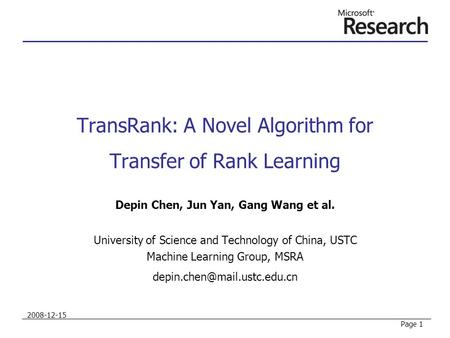 TransRank: A Novel Algorithm for Transfer of Rank Learning Depin Chen, Jun Yan, Gang Wang et al. University of Science and Technology of China, USTC Machine.