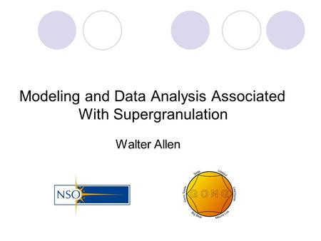 Modeling and Data Analysis Associated With Supergranulation Walter Allen.