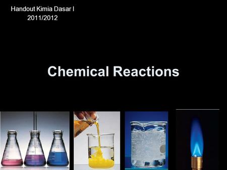 Chemical Reactions Handout Kimia Dasar I 2011/2012.