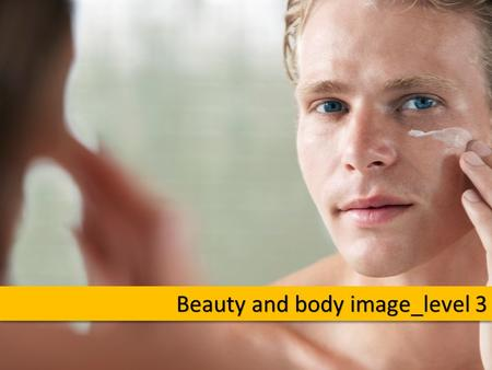 Beauty and body image_level 3. How are these images related to the idea of beauty? How are these images related to the idea of beauty?