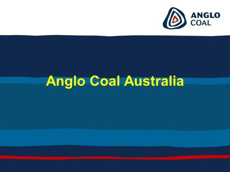 Anglo Coal Australia. Group Structure Anglo Coal Australia Australia's third largest coal producer Investment in Australia totals USD 1.3bn Plans to.