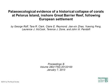 Palaeoecological evidence of a historical collapse of corals at Pelorus Island, inshore Great Barrier Reef, following European settlement by George Roff,