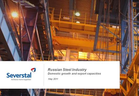 1 Russian Steel Industry Domestic growth and export capacities May 2011.