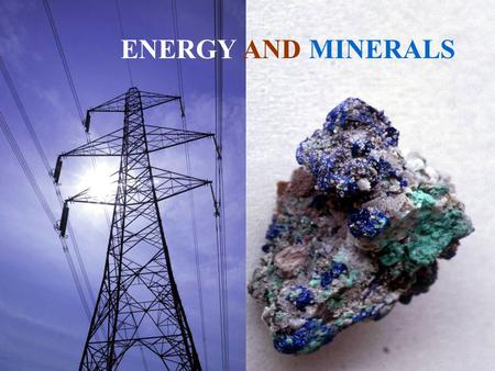 Lecture 9 Energy and Minerals ENERGY AND MINERALS.