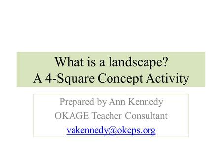 What is a landscape? A 4-Square Concept Activity Prepared by Ann Kennedy OKAGE Teacher Consultant