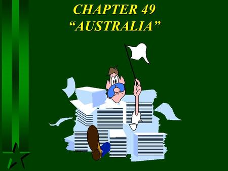 "CHAPTER 49 ""AUSTRALIA"". I. PHYSICAL GEOGRAPHY A. LANDFORMS 1. Australia is the world's smallest continent. 2. It can be divided into three major landform."