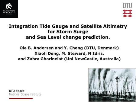 Integration Tide Gauge and Satellite Altimetry for Storm Surge and Sea Level change prediction. Ole B. Andersen and Y. Cheng (DTU, Denmark) Xiaoli Deng,