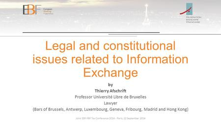Legal and constitutional issues related to Information Exchange by Thierry Afschrift Professor Université Libre de Bruxelles Lawyer (Bars of Brussels,