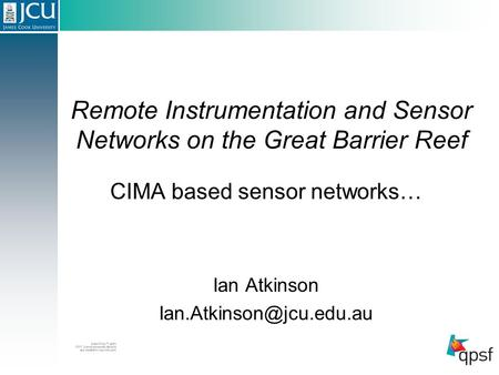Remote Instrumentation and Sensor Networks on the Great Barrier Reef CIMA based sensor networks… Ian Atkinson