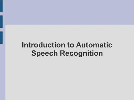 Introduction to Automatic Speech Recognition. Outline Define the problem What is speech? Feature Selection Models  Early methods  Modern statistical.