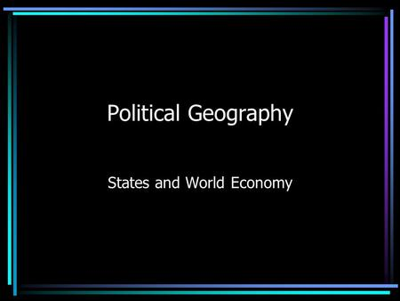 Political Geography States and World Economy. Bell Work: January 12 th, 2011 *World Order Define—Core, Periphery, and Semi- Periphery Give an example.