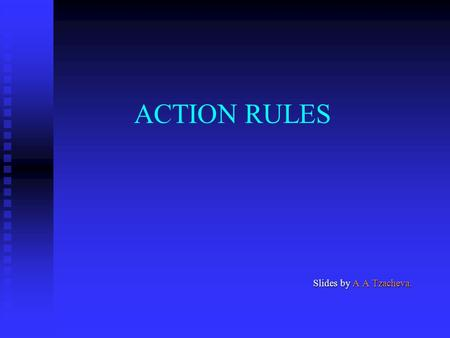 ACTION RULES Slides by A A Tzacheva.. 2 Knowledge Discovery The nontrivial process of identifying valid, novel, potentially useful, and ultimately understandable.