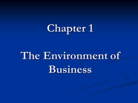 Chapter 1 The Environment of Business