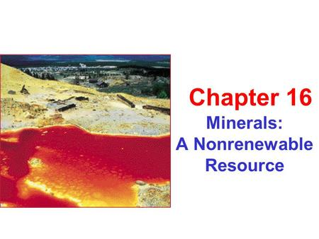Minerals: A Nonrenewable Resource Chapter 16. Introduction to Minerals Concrete – sand, gravel, crushed limestone Salt Copper.