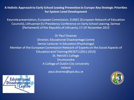 A Holistic Approach to Early School Leaving Prevention in Europe: Key Strategic Priorities <strong>for</strong> System Level Development Keynote presentation, European.