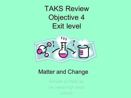 TAKS Review Objective 4 Exit level Matter and Change.