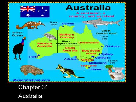 Chapter 31 Australia Sydney Opera House Country Profile Population: 22,506,617 Gov't: Parliamentary Democracy Capital: Canberra Time Difference: +15.