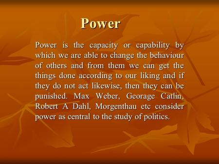Power Power is the capacity or capability by which we are able to change the behaviour of others and from them we can get the things done according to.