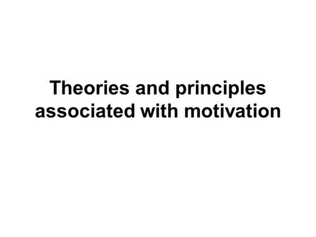 Theories and principles associated with motivation.