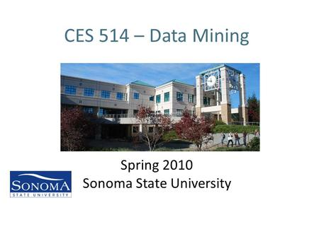 CES 514 – Data Mining Spring 2010 Sonoma State University.
