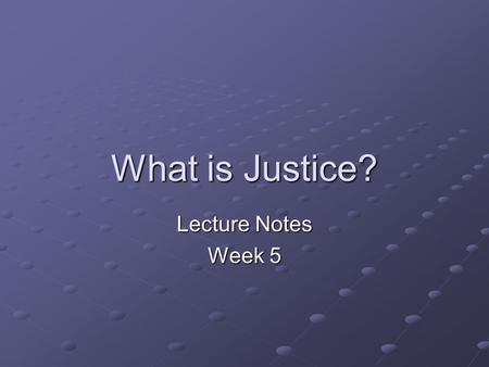 What is Justice? Lecture Notes Week 5. It is only from the selfishness and confined generosity of men, along with the scanty provision nature has made.