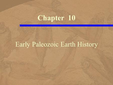 Early Paleozoic Earth History Chapter 10. William Smith, –a canal builder, published the first geologic map –on August 1, 1815 The First Geologic Map.