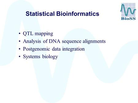 Statistical Bioinformatics QTL mapping Analysis of DNA sequence alignments Postgenomic data integration Systems biology.