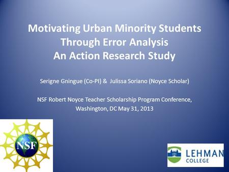 Motivating Urban Minority Students Through Error Analysis An Action Research Study Serigne Gningue (Co-PI) & Julissa Soriano (Noyce Scholar) NSF Robert.