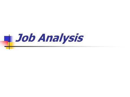 Job Analysis. - process used to gather information about a job in order to determine the duties and nature of that job as well as the appropriate KSAs.