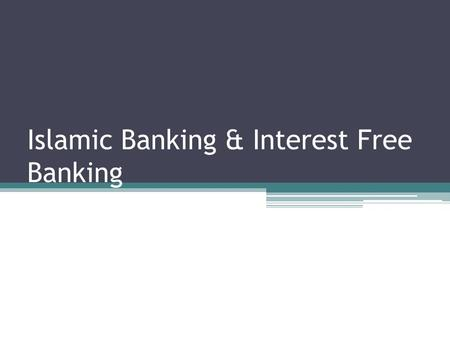 Islamic Banking & Interest Free Banking. Lecture Objectives What are misgivings about Islamic Banking? To be able to define Islamic banking. To draw difference.