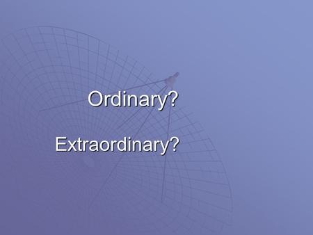 Ordinary? Extraordinary?. Results from an scientific 1987 poll conducted by the Public Opinion Laboratory at Northern Illinois University found that the.