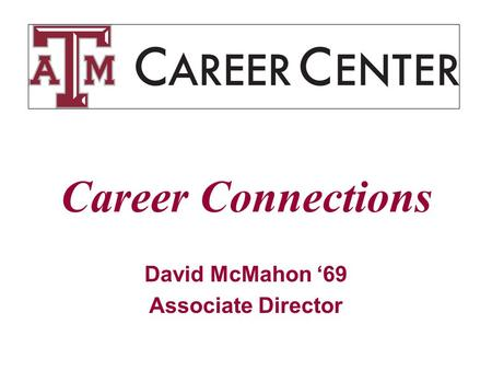 Career Connections David McMahon '69 Associate Director.