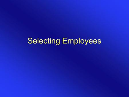 Selecting Employees. CHAPTER OVERVIEW One of the definitions of a supervisor is a person who gets things done through other people. –Viewed through this.