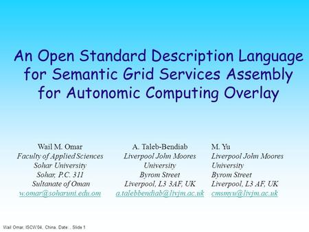 Wail Omar, ISCW'04, China, Date:, Slide 1 An Open Standard Description Language for Semantic Grid Services Assembly for Autonomic Computing Overlay Wail.