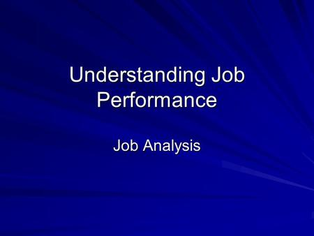 "Understanding Job Performance Job Analysis. What is ""Job Performance""?"