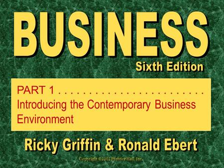 Copyright ©2002 Prentice Hall, Inc. PART 1........................ Introducing the Contemporary Business Environment.
