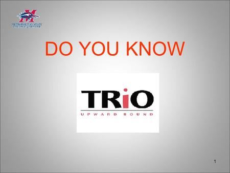 1 DO YOU KNOW. 2 The History of TRiO Programs In 1965, our nation made a commitment to providing educational opportunity for ALL AMERICANS regardless.