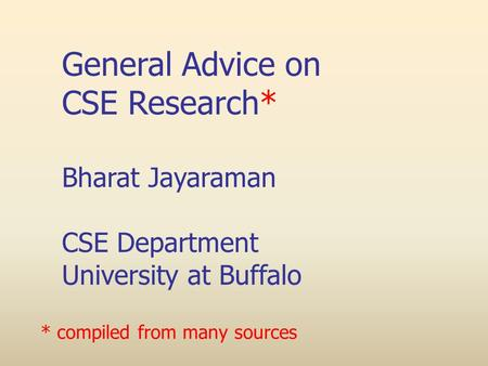 General Advice on CSE Research* Bharat Jayaraman CSE Department
