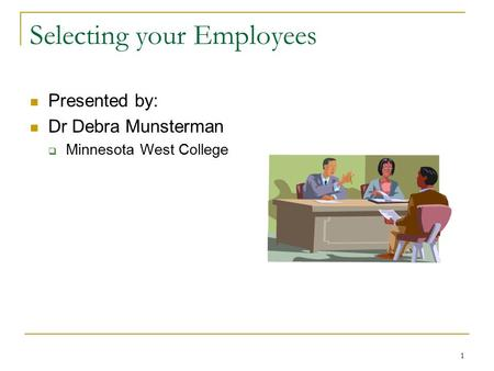 1 Selecting your Employees Presented by: Dr Debra Munsterman  Minnesota West College.