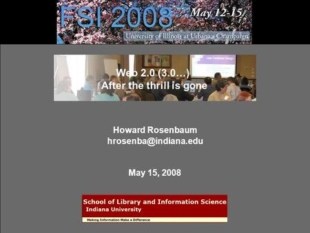 Web 2.0 (3.0…) After the thrill is gone Howard Rosenbaum May 15, 2008.