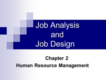 Job Analysis and Job Design Chapter 2 Human Resource Management.