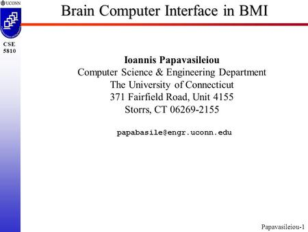 Papavasileiou-1 CSE 5810 Brain Computer Interface in BMI Ioannis Papavasileiou Computer Science & Engineering Department The University of Connecticut.