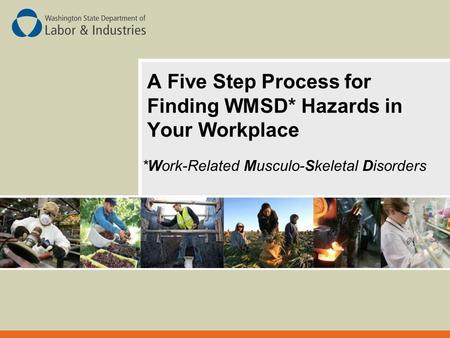 A Five Step Process for Finding WMSD* Hazards in Your Workplace