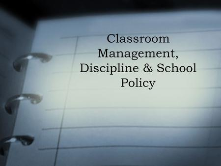 Classroom Management, Discipline & School Policy