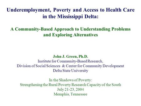 Underemployment, Poverty and Access to Health Care in the Mississippi Delta: A Community-Based Approach to Understanding Problems and Exploring Alternatives.