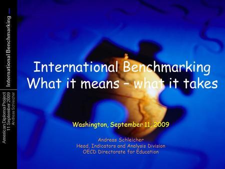 American Diploma Project 11 September 2009 Andreas Schleicher International Benchmarking International Benchmarking What it means – what it takes Washington,