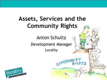 Anton Schultz Development Manager Locality Assets, Services and the Community Rights.