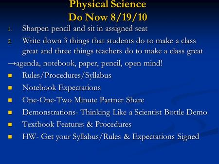 Physical Science Do Now 8/19/10 1. Sharpen pencil and sit in assigned seat 2. Write down 3 things that students do to make a class <strong>great</strong> and three things.