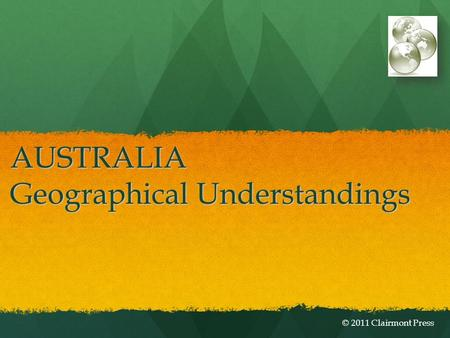AUSTRALIA Geographical Understandings © 2011 Clairmont Press.