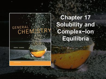 Copyright © Cengage Learning. All rights reserved.17 | 1 Chapter 17 Solubility and Complex−Ion Equilibria.